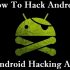 How to hack Android device – 5 Best Android hacking apps